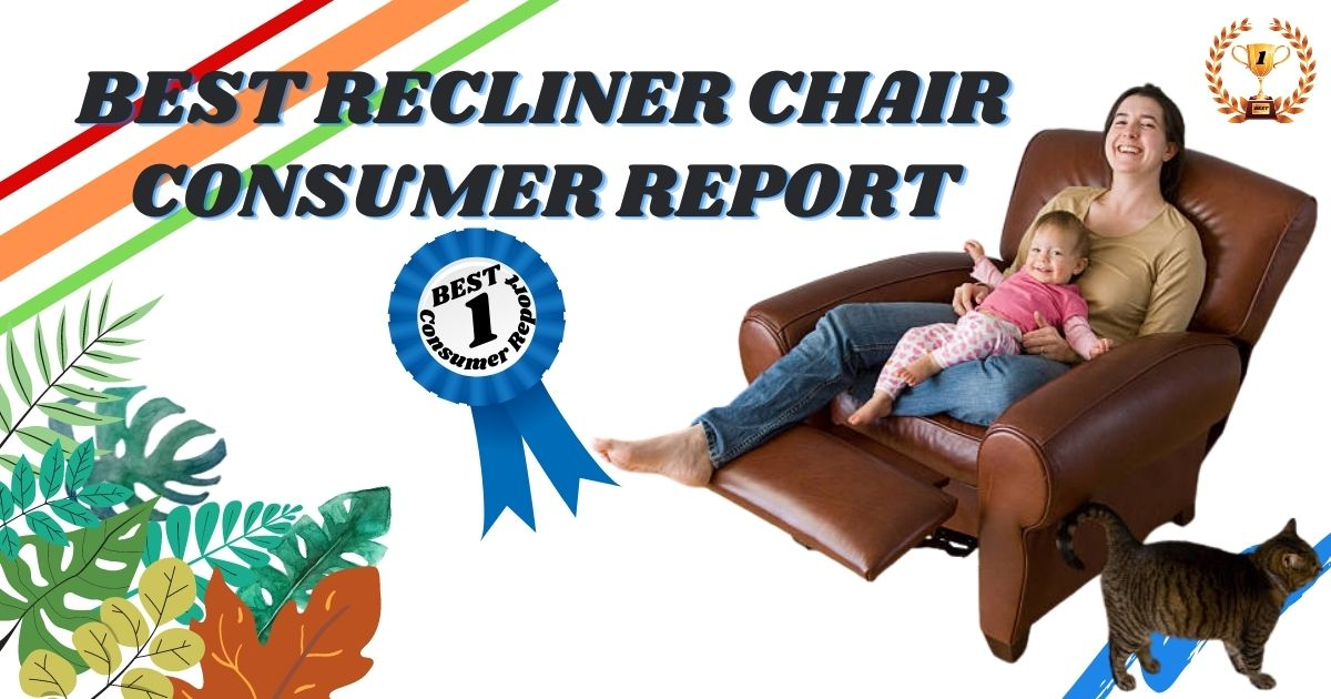 Top 10 Consumer Reports Best Recliner Chair Reviews 2021