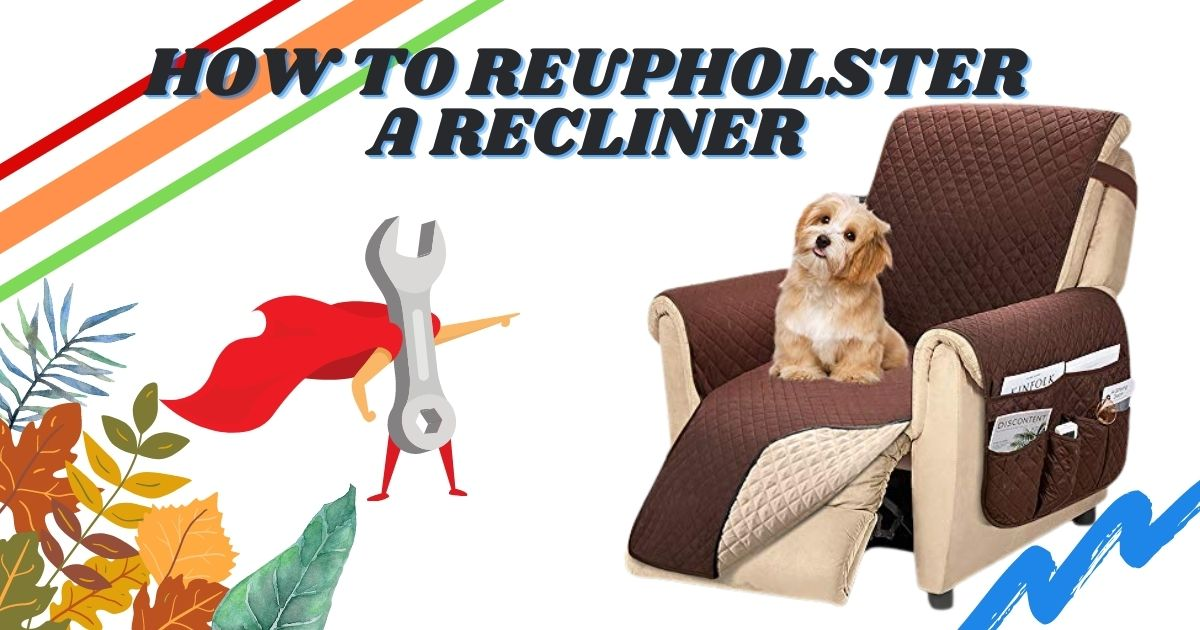 """How to Reupholster a Recliner :Sewing Recliners 101"""""""