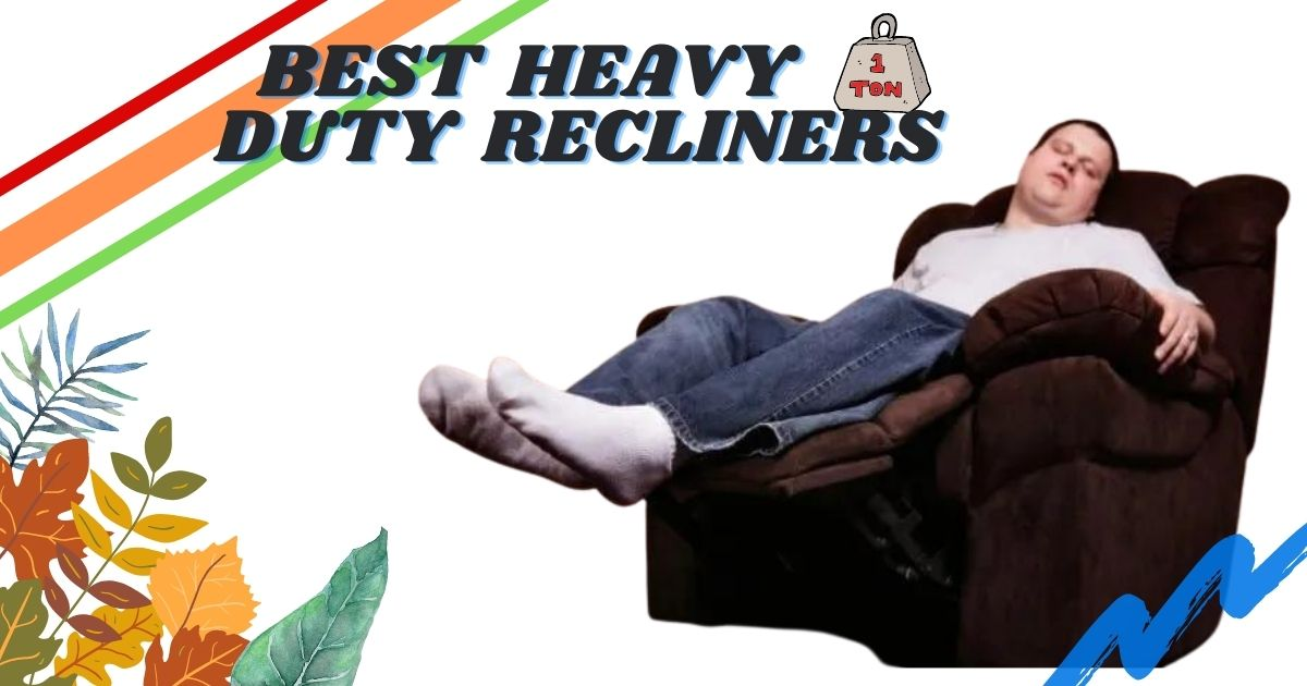 Top 10 Best Recliners for Heavy person 2021