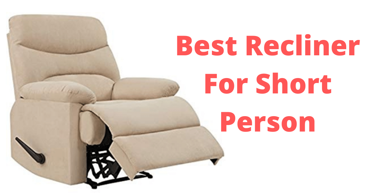 Top 10 Best Recliner For Short Person (2021 Guide)